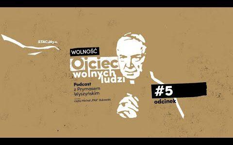 Ojciec wolnych ludzi. Podcast z Prymasem Wyszyńskim • Odc. 5 • Wolność