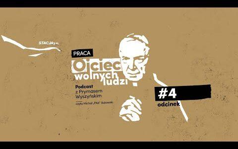 Ojciec wolnych ludzi. Podcast z Prymasem Wyszyńskim • Odc. 4 • Praca
