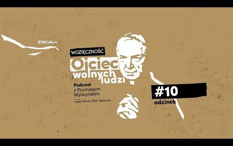 Ojciec wolnych ludzi. Podcast z Prymasem Wyszyńskim • Odc. 10 • Wdzięczność